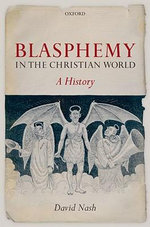Blasphemy in the Christian World : A History - David S. Nash