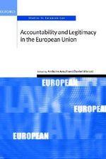 Accountability and Legitimacy in the European Union : Oxford Studies in European Law