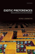 Exotic Preferences : Behavioral Economics and Human Motivation - George Loewenstein