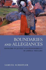 Boundaries and Allegiances : Problems of Justice and Responsibility in Liberal Thought - Samuel Scheffler