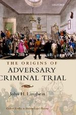 The Origins of Adversary Criminal Trial - John H. Langbein