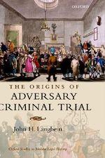 The Origins of Adversary Criminal Trial - John H. Langbein
