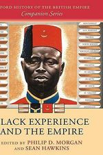 Black Experience and the Empire : Oxford History of the British Empire Companion Series