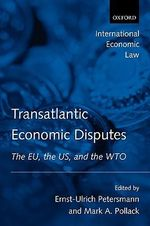 Transatlantic Economic Disputes : The EU, the US and the WTO