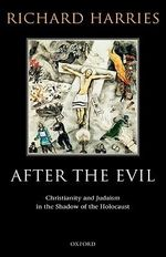 After the Evil : Christianity and Judaism in the Shadow of the Holocaust - Richard Harries
