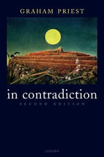 In Contradiction : A Study of the Transconsistent - Graham Priest