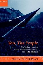 You, The People : The United Nations, Transitional Administration, and State-Building - Simon Chesterman