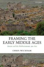 Framing the Early Middle Ages : Europe and the Mediterranean, 400-800 - Chris Wickham