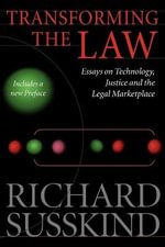Transforming the Law : Essays on Technology, Justice and the Legal Marketplace - Richard E. Susskind