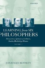 Learning from Six Philosophers: v.2 : Descartes, Spinoza, Leibniz, Locke, Berkeley, Hume - Jonathan Bennett