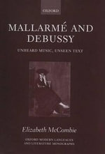 Mallarme and Debussy : Unheard Music, Unseen Text - Elizabeth McCombie