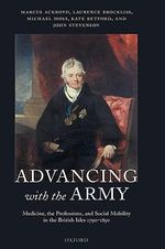 Advancing with the Army : Medicine, the Professions and Social Mobility in the British Isles 1790-1850 - Marcus Ackroyd
