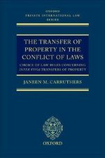 The Transfer of Property in the Conflict of Laws : Choice of Law Rules in Inter Vivos Transfers of Property - Janeen M. Carruthers