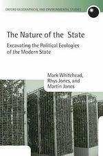 The Nature of the State : Excavating the Political Ecologies of the Modern State - Mark Whitehead