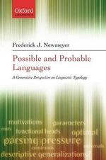 Possible and Probable Languages : A Generative Perspective on Linguistic Typology - Frederick J. Newmeyer