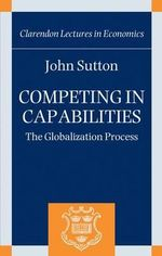 Competing in Capabilities : The Globalization Process - John Sutton