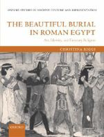 The Beautiful Burial in Roman Egypt : Art, Identity, and Funerary Religion - Christina Riggs