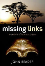 Missing Links : In Search of Human Origins - John Reader