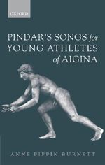 Pindar's Songs for Young Athletes of Aigina - Anne Pippin Burnett