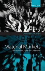 Material Markets : How Economic Agents are Constructed - Donald MacKenzie
