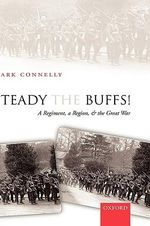 Steady The Buffs! : A Regiment, a Region, and the Great War - Mark Connelly