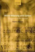 Word Meaning and Syntax : Approaches to the Interface - Stephen Wechsler