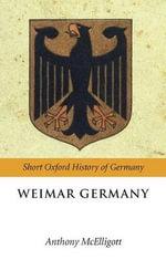 Weimar Germany : Short Oxford History of Germany Ser. - Anthony McElligott