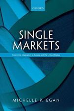Single Markets : Economic Integration in Europe and the United States - Michelle Egan