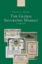 The Global Securities Market : A History - Ranald Michie