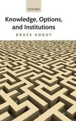 Knowledge, Options, and Institutions - Bruce Kogut