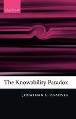 The Knowability Paradox - Jonathan L. Kvanvig