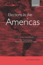 Elections in the Americas a Data Handbook Volume 1 : North America, Central America, and the Caribbean