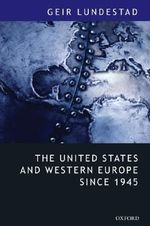The United States and Western Europe Since 1945 : From Empire by Invitation to Transatlantic Drift - Geir Lundestad