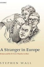 A Stranger in Europe : Britain and the EU from Thatcher to Blair - Stephen Wall