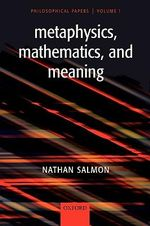 Metaphysics, Mathematics, and Meaning: v. 1 : Philosophical papers - Nathan Salmon