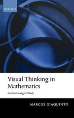 Visual Thinking in Mathematics : An Epistemological Study - Marcus Giaquinto
