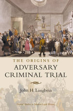 The Origins of Adversary Criminal Trial : Oxford Studies in Modern Legal History Ser. - John H. Langbein