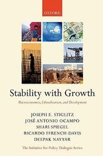 Stability with Growth : Macroeconomics, Liberalization and Development - Joseph Stiglitz