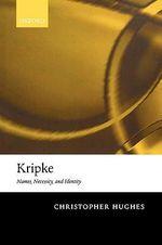 Kripke : Names, Necessity, and Identity - Christopher Hughes