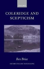Coleridge and Scepticism : Oxford English Monographs - Ben Brice