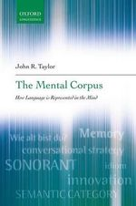 The Mental Corpus : How Language is Represented in the Mind - John R. Taylor
