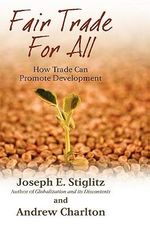 Fair Trade for All : How Trade Can Promote Development - Joseph E. Stiglitz