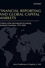 Financial Reporting and Global Capital Markets : A History of the International Accounting Standards Committee, 1973-2000 - Kees Camfferman