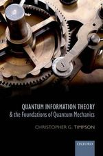 Quantum Information Theory and the Foundations of Quantum Mechanics - Christopher G. Timpson