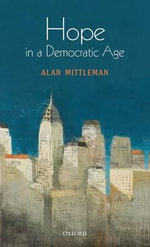 Hope in a Democratic Age : Philosophy, Religion, and Political Theory - Alan Mittleman