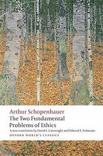 The Two Fundamental Problems of Ethics : World's Classics - Arthur Schopenhauer