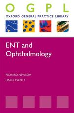 ENT and Ophthalmology : Oxford General Practice Library - Richard Newsom