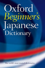 Oxford Beginner's Japanese Dictionary : The Right Word in Your Pocket - Oxford University Press