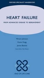 Heart Failure : From Advanced Disease to Bereavement - Miriam Johnson