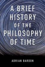 A Brief History of the Philosophy of Time : The Armchair or the Laboratory? - Adrian Bardon